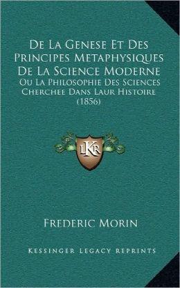 De La Genese Et Des Principes Metaphysiques De La Science Moderne: Ou La Philosophie Des Sciences Cherchee Dans Laur Histoire (1856)