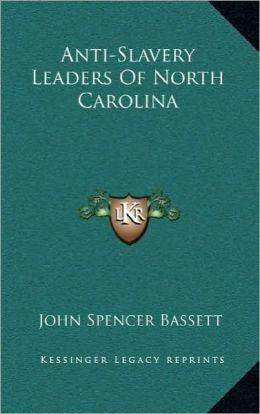 Anti-Slavery Leaders Of North Carolina