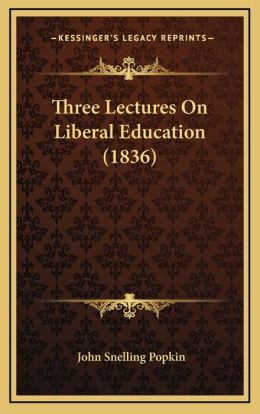 Three Lectures On Liberal Education (1836)