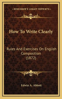 How To Write Clearly: Rules And Exercises On English Composition (1872)