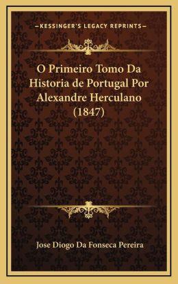 O Primeiro Tomo Da Historia de Portugal Por Alexandre Herculano (1847)