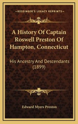 A History Of Captain Roswell Preston Of Hampton, Connecticut: His Ancestry And Descendants (1899)