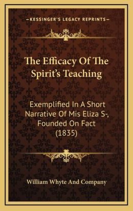 The Efficacy Of The Spirit's Teaching: Exemplified In A Short Narrative Of Mis Eliza S-, Founded On Fact (1835)