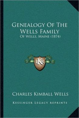 Genealogy Of The Wells Family: Of Wells, Maine (1874)