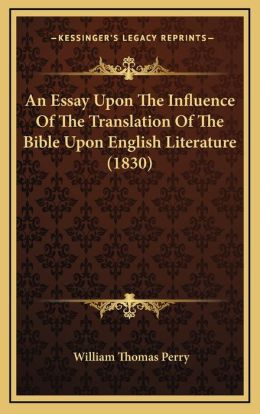 An Essay Upon The Influence Of The Translation Of The Bible Upon English Literature (1830)