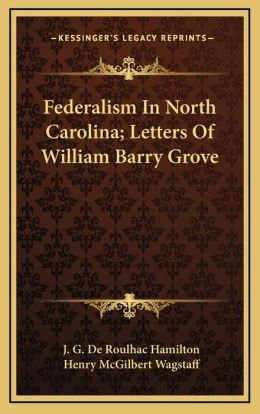 Federalism In North Carolina; Letters Of William Barry Grove