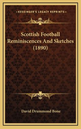 Scottish Football Reminiscences And Sketches (1890)