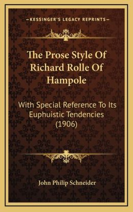 The Prose Style Of Richard Rolle Of Hampole: With Special Reference To Its Euphuistic Tendencies (1906)