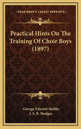 Practical Hints On The Training Of Choir Boys (1897)
