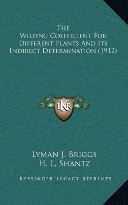 The Wilting Coefficient For Different Plants And Its Indirect Determination (1912)