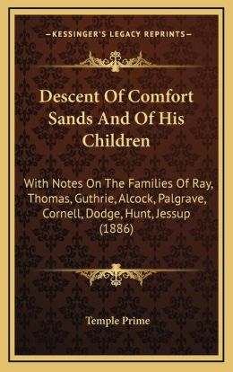 Descent Of Comfort Sands And Of His Children: With Notes On The Families Of Ray, Thomas, Guthrie, Alcock, Palgrave, Cornell, Dodge, Hunt, Jessup (1886)