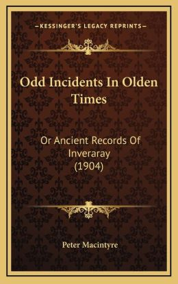 Odd Incidents In Olden Times: Or Ancient Records Of Inveraray (1904)