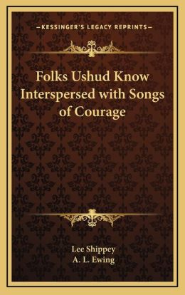 Folks Ushud Know Interspersed with Songs of Courage