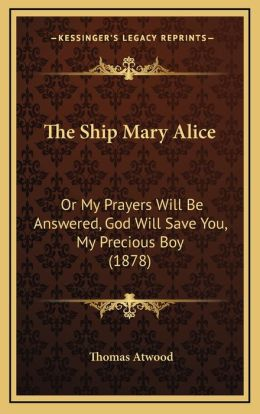 The Ship Mary Alice: Or My Prayers Will Be Answered, God Will Save You, My Precious Boy (1878)