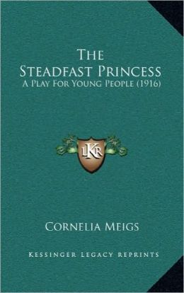 The Steadfast Princess: A Play For Young People (1916)