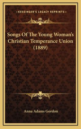 Songs Of The Young Woman's Christian Temperance Union (1889)