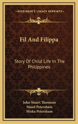 Fil And Filippa: Story Of Child Life In The Philippines