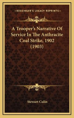 A Trooper's Narrative Of Service In The Anthracite Coal Strike, 1902 (1903)
