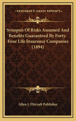 Synopsis Of Risks Assumed And Benefits Guaranteed By Forty-Four Life Insurance Companies (1894)
