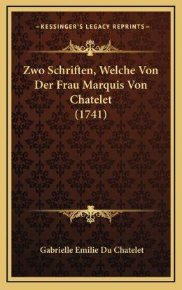 Zwo Schriften, Welche Von Der Frau Marquis Von Chatelet (1741)
