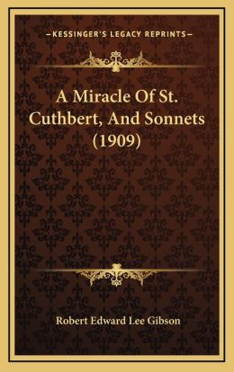 A Miracle Of St. Cuthbert, And Sonnets (1909)
