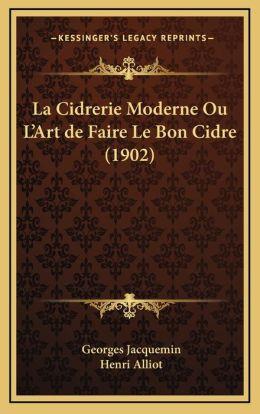 La Cidrerie Moderne Ou L'Art de Faire Le Bon Cidre (1902)