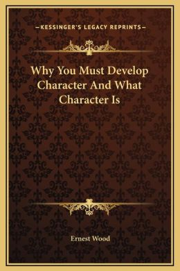 Why You Must Develop Character And What Character Is