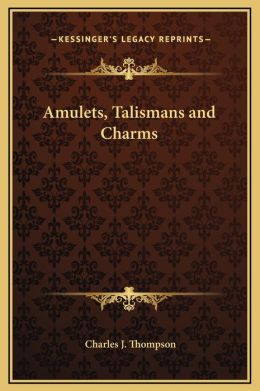 Amulets, Talismans and Charms