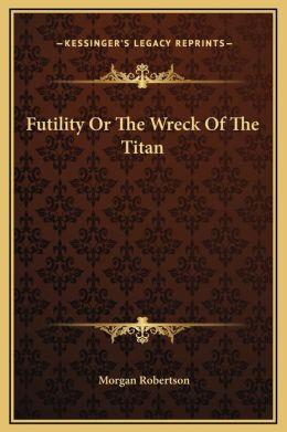 Futility Or The Wreck Of The Titan