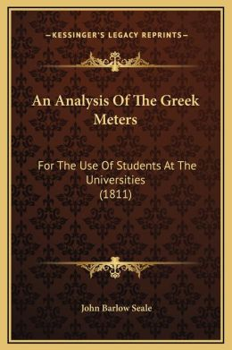 An Analysis Of The Greek Meters: For The Use Of Students At The Universities (1811)