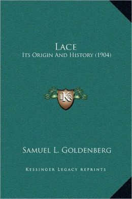 Lace: Its Origin And History (1904)