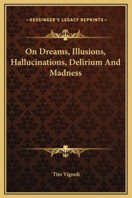On Dreams, Illusions, Hallucinations, Delirium And Madness
