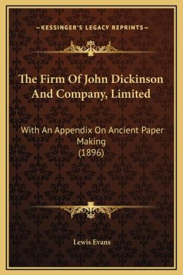 The Firm Of John Dickinson And Company, Limited: With An Appendix On Ancient Paper Making (1896)
