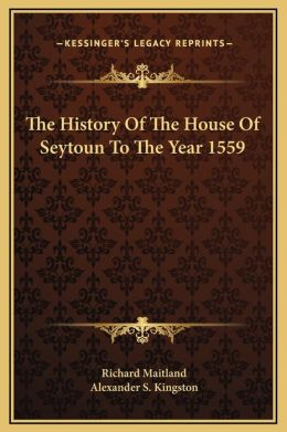 The History Of The House Of Seytoun To The Year 1559