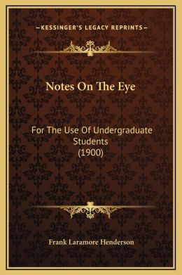 Notes On The Eye: For The Use Of Undergraduate Students (1900)