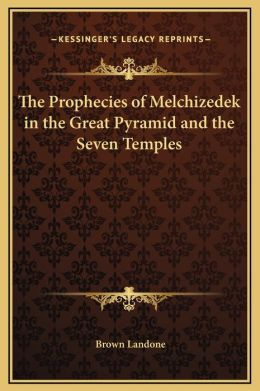 The Prophecies of Melchizedek in the Great Pyramid and the Seven Temples
