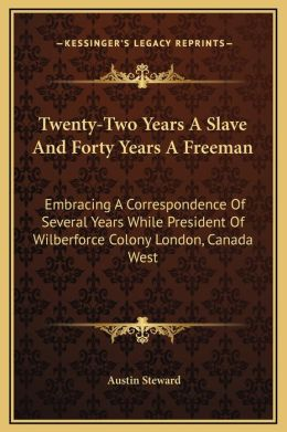 Twenty-Two Years A Slave And Forty Years A Freeman: Embracing A Correspondence Of Several Years While President Of Wilberforce Colony London, Canada West