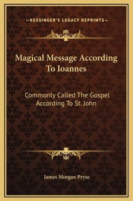 Magical Message According To Ioannes: Commonly Called The Gospel According To St. John