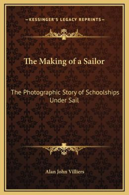 The Making of a Sailor: The Photographic Story of Schoolships Under Sail