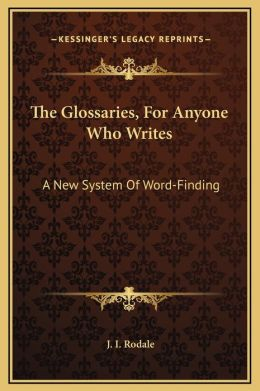 The Glossaries, For Anyone Who Writes: A New System Of Word-Finding