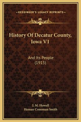 History Of Decatur County, Iowa V1: And Its People (1915)