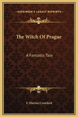 The Witch Of Prague: A Fantastic Tale