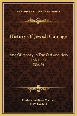 History Of Jewish Coinage: And Of Money In The Old And New Testament (1864)
