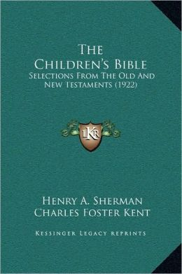 The Children's Bible: Selections From The Old And New Testaments (1922)
