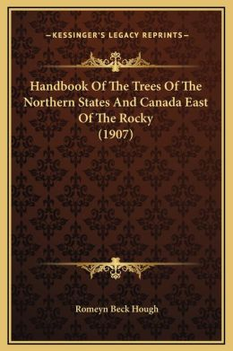 Handbook Of The Trees Of The Northern States And Canada East Of The Rocky (1907)