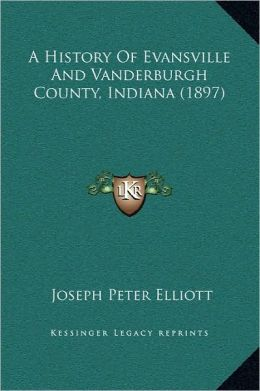A History Of Evansville And Vanderburgh County, Indiana (1897)