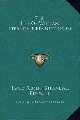 The Life Of William Sterndale Bennett (1907)