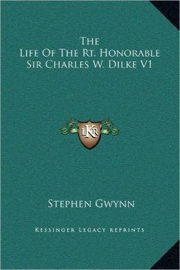 The Life Of The Rt. Honorable Sir Charles W. Dilke V1