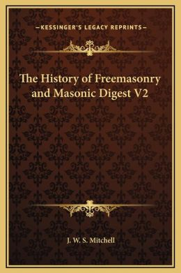 The History Of Freemasonry And Masonic Digest V2