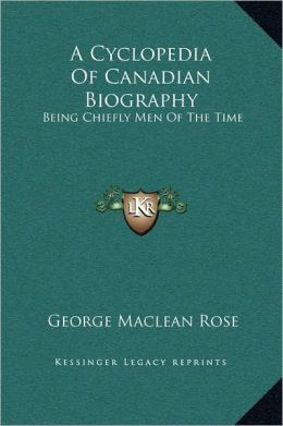 A Cyclopedia Of Canadian Biography